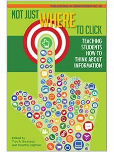 Image for Not Just Where to Click: Teaching Students How to Think about Information (PIL #68)