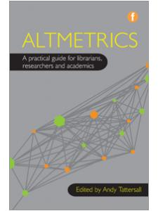 Image for Altmetrics: A Practical Guide for Librarians, Researchers and Academics