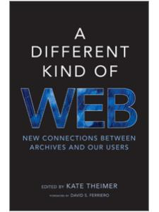 Image for A Different Kind of Web: New Connections Between Archives and Our Users