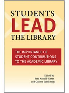 Image for Students Lead the Library: The Importance of Student Contributions to the Academic Library