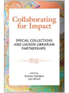 Image for Collaborating for Impact: Special Collections and Liaison Librarian Partnerships
