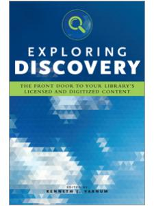 Image for Exploring Discovery: The Front Door to Your Library's Licensed and Digitized Content