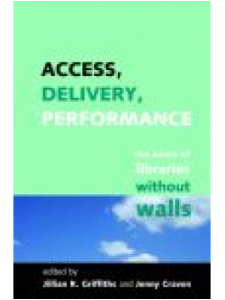 Image for Access, Delivery, Performance: The future of libraries without walls