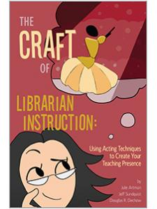 Image for The Craft of Librarian Instruction: Using Acting Techniques to Create Your Teaching Presence