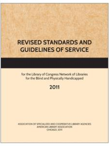 Image for Revised Standards and Guidelines of Service for the Library of Congress Network of Libraries for the Blind and Physically Handicapped, 2011