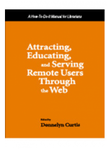 Image for Attracting, Educating, and Serving Remote Users Through the Web: A How-To-Do-It Manual for Librarians