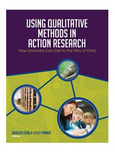 Image for Using Qualitative Methods in Action Research: How Librarians Can Get to the Why of Data