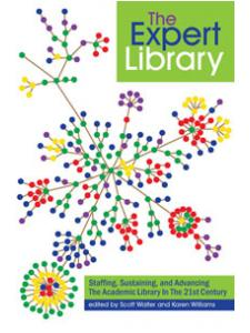 Image for The Expert Library: Staffing, Sustaining, and Advancing The Academic Library in The 21st Century