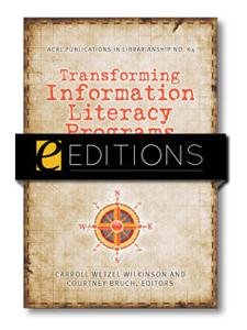 Image for Transforming Information Literacy Programs: Intersecting Frontiers of Self, Library Culture, and Campus Community (ACRL Publications in Librarianship No. 64)--eEditions e-book