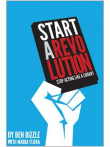 Image for Start a Revolution: Stop Acting Like a Library