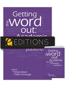 Image for Getting the Word Out: Academic Libraries as Scholarly Publishers—print/e-book Bundle
