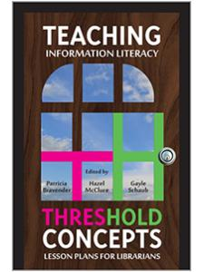 Image for Teaching Information Literacy Threshold Concepts: Lesson Plans for Librarians