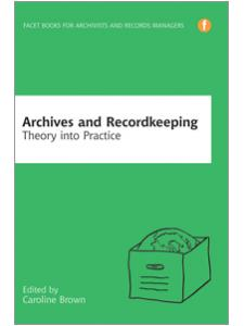Image for Archives and Recordkeeping: Theory into Practice