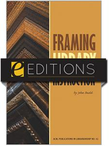 Image for Framing Library Instruction: A View from Within and Without (ACRL Publications in Librarianship #61)--eEditions e-book