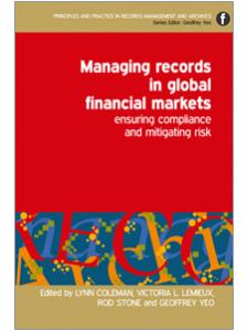 Image for Managing Records in Global Financial Markets: Ensuring Compliance and Mitigating Risk