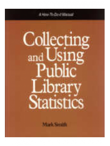 Image for Collecting and Using Public Library Statistics: A How-To-Do-It Manual for Librarians