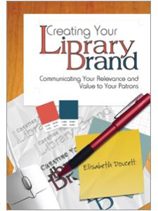 Image for Creating Your Library Brand: Communicating Your Relevance and Value to Your Patrons