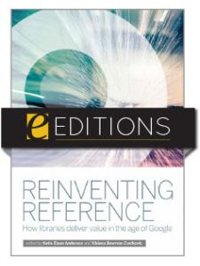 Image for Reinventing Reference: How Libraries Deliver Value in the Age of Google--eEditions e-book