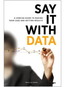 Image for Say It with Data: A Concise Guide to Making Your Case and Getting Results