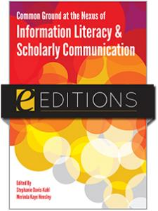 Image for Common Ground at the Nexus of Information <strong>Literacy</strong> and Scholarly Communication--eEditions e-book