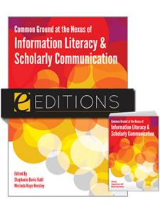 Image for Common Ground at the Nexus of Information Literacy and Scholarly Communication--print/e-book Bundle