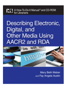 Image for Describing Electronic, Digital, & Other Media Using AACR2 and RDA: A How-To-Do-It Manual and CD-ROM for Librarians