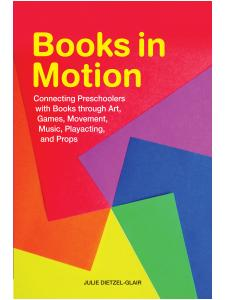 Image for Books in Motion: Connecting Preschoolers with Books through Art, Games, Movement, Music, Playacting, and Props