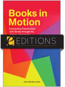 Image for Books in Motion: Connecting Preschoolers with Books through Art, Games, Movement, Music, Playacting, and Props--eEditions PDF e-book