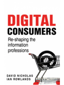 Image for Digital Consumers: Re-Shaping the Information Professions