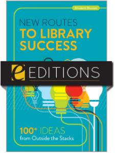 Image for New Routes to Library Success: 100+ Ideas from Outside the Stacks--e-book
