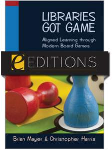 Image for Libraries Got Game: Aligned Learning through Modern Board Games--eEditions e-book