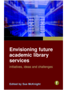 Image for Envisioning Future Academic Library Services: Initiatives, Ideas and Challenges