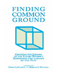 Image for Finding Common Ground: Creating the Library of the Future Without Diminishing The Library of the Past