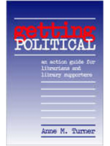 Image for Getting Political: An Action Guide for Librarians and Library Supporters