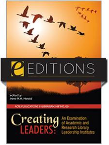 Image for Creating Leaders: An Examination of Academic and Research Library Leadership Institutes (PIL #69)—eEditions e-book