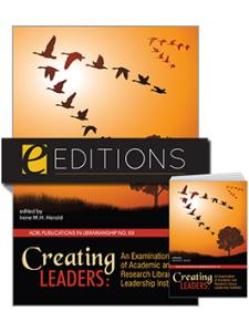 Image for Creating Leaders: An Examination of Academic and Research Library Leadership Institutes (PIL #69)—print/e-book Bundle