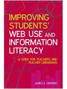 Image for Improving Students' Web Use and Information Literacy: A Guide for Teachers and Teacher Librarians