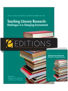 Image for Teaching Literary Research: Challenges in a Changing Environment (ACRL Publications in Librarianship #60)--print/e-book Bundle