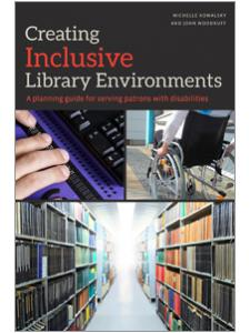 Image for Creating Inclusive Library Environments: A Planning Guide for Serving Patrons with Disabilities