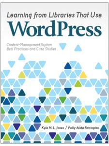 Image for Learning from Libraries that Use WordPress: Content-Management System Best Practices and Case Studies
