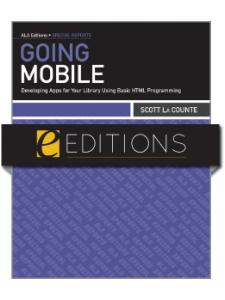 Image for Going Mobile: Developing Apps for Your Library Using Basic HTML Programming--eEditions e-book