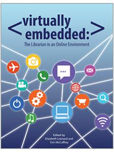 Image for Virtually Embedded: The Librarian in an Online Environment