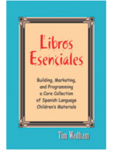 Image for Libros Esenciales: Building, Marketing, and Programming a Core Collection of Spanish Language Children's Materials