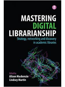 Image for Mastering Digital Librarianship: Strategy, Networking and Discovery in Academic Libraries