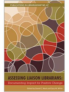 Image for Assessing Liaison Librarians: Documenting Impact for Positive Change (PIL #67)