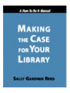 Image for Making the Case for Your Library: A How-To-Do-It Manual for Librarians