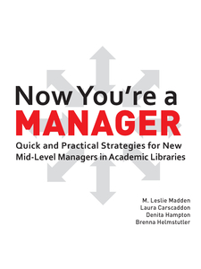 Image for  Now You're a Manager: Quick and Practical Strategies for New Mid-Level Managers in Academic Libraries
