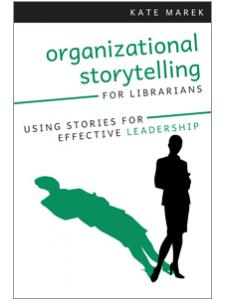 Image for Organizational Storytelling for Librarians: Using Stories for Effective Leadership