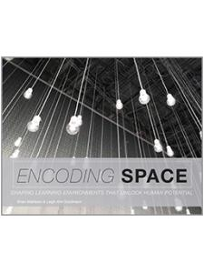 Image for Encoding Space: Shaping Learning Environments That Unlock Human Potential