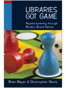 Image for Libraries Got Game: Aligned Learning through Modern Board Games